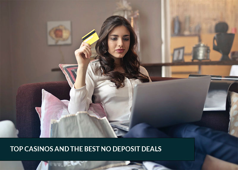 Top Casinos and the best no deposit deals